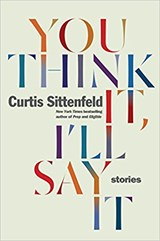 You think it, i'll say it | Curtis Sittenfeld |