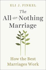 The All-or-Nothing Marriage | Eli J. Finkel |