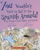 You Wouldn't Want to Sail in the Spanish Armada! | John Malam |