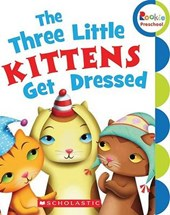 The Three Little Kittens Get Dressed