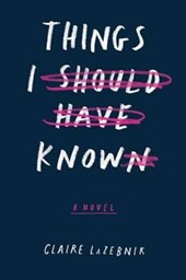 Things I Should Have Known | Claire LaZebnik |