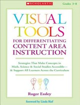 Visual Tools for Differentiating Content Area Instruction | Roger Essley |