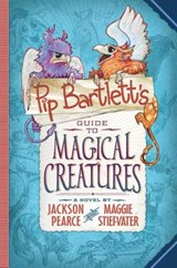 Pip Bartlett's Guide to Magical Creatures | Pearce, Jackson ; Stiefvater, Maggie |