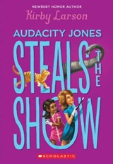 Audacity Jones Steals the Show | Kirby Larson |