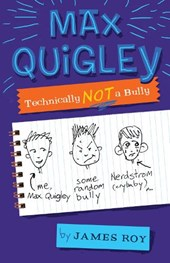 Max Quigley, Technically Not a Bully