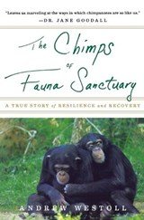 The Chimps of Fauna Sanctuary | Andrew Westoll |