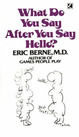What Do You Say After You Say Hello | Eric Berne |