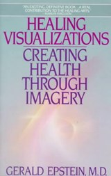 Healing Visualizations | Gerald Epstein |