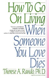 How to Go on Living When Someone You Love Dies | Therese A. Rando |