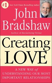 Creating Love/the Next Great Stage of Growth | John Bradshaw |