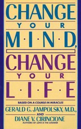 Change Your Mind, Change Your Life | Jampolsky, Gerald G. ; Cirincione, Diane V. |