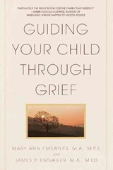 Guiding Your Child Through Grief | Emswiler, James P. ; Emswiler, Mary Ann |