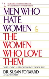Men Who Hate Women & the Women Who Love Them | Forward, Susan ; Torres, Joan |