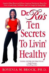 Dr. Ro's Ten Secrets To Livin' Healthy | Brock, Rovenia M., Ph.D. |