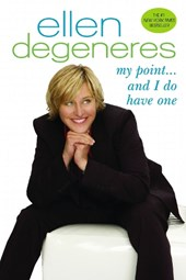 My Point...and I Do Have One | Ellen DeGeneres |