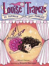 Louise Trapeze Is Totally 100% Fearless | Micol Ostow |