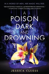 Poison Dark and Drowning (Kingdom on Fire, Book Two) | Jessica Cluess |