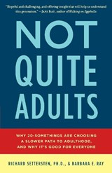 Not Quite Adults | Settersten, Richard, Ph.D. ; Ray, Barbara E. |