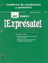 Holt Spanish 3 !Expresate!, Adapted Practice, Cuaderno de Vocabulario y Gramatica