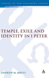 Temple, Exile and Identity in 1 Peter | Andrew M. Mbuvi |