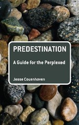 Predestination: A Guide for the Perplexed | Jesse Couenhoven |