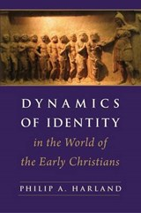 Dynamics of Identity in the World of the Early Christians | Philip A. Harland |