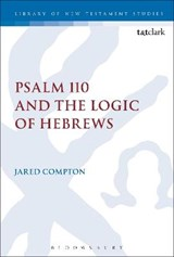 Psalm 110 and the Logic of Hebrews | Jared Compton |