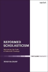 Reformed Scholasticism | Usa) McGraw Ryan (greenville Presbyterian Theological Seminary |