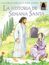 La Historia de Semana Santa = The Week That Led to Easter