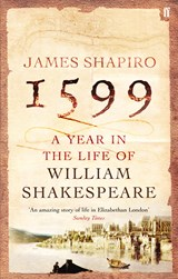 1599: A Year in the Life of William Shakespeare | James Shapiro |