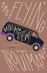 The Flying Troutmans   Miriam Toews  