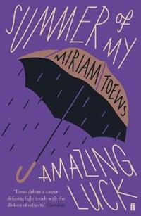 Summer of My Amazing Luck | Miriam Toews |