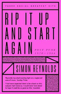Rip it up and start again: postpunk 1978-1984   Simon Reynolds  