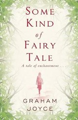 Some Kind of Fairy Tale | Graham Joyce |