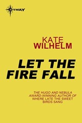 Let the Fire Fall | Kate Wilhelm |