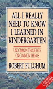 All I Really Need to Know I Learned in Kindergarten | Robert Fulghum |
