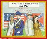 If You Lived at the Time of the Civil War | Kay Moore |