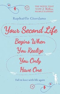 Your Second Life Begins When You Realize You Only Have One | Raphaelle Giordano |