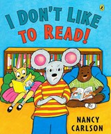 I Don't Like to Read! | Nancy Carlson |