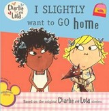 I Slightly Want to Go Home | Lauren Child |