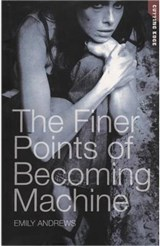 The Finer Points of Becoming Machine | Emily Andrews |