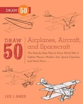 Draw 50 Airplanes, Aircraft, and Spacecraft | Lee J. Ames |