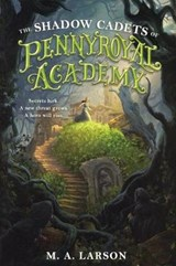 The Shadow Cadets of Pennyroyal Academy | M. A. Larson |