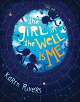 The Girl in the Well Is Me | Karen Rivers |