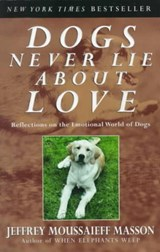 Dogs Never Lie about Love | Jeffrey Moussaieff Masson |