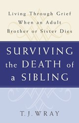Surviving the Death of a Sibling | T. J. Wray |