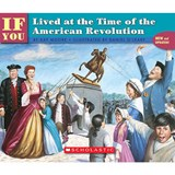 If You Lived at the Time of the American Revolution | Kay Moore |