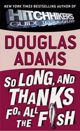 So Long, and Thanks for All the Fish | Douglas Adams |