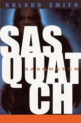 Sasquatch | Roland Smith |