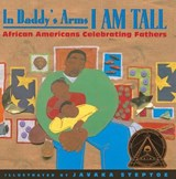 In Daddy's Arms I Am Tall | Javaka Steptoe |
